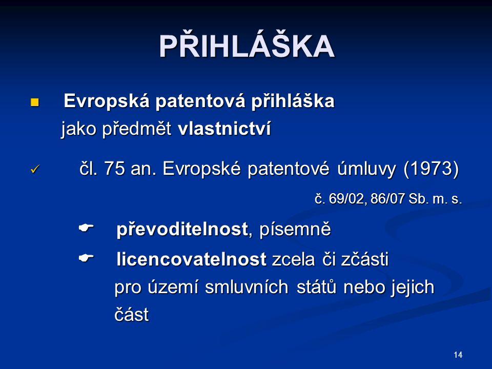 14 PŘIHLÁŠKA Evropská patentová přihláška Evropská patentová přihláška jako předmět vlastnictví jako předmět vlastnictví čl.
