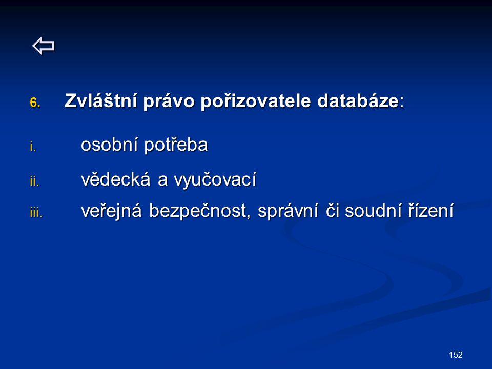 152  6.Zvláštní právo pořizovatele databáze: i. osobní potřeba ii.