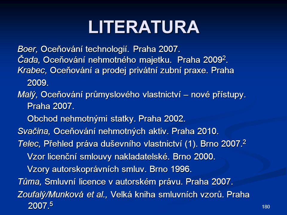 180 LITERATURA Boer, Oceňování technologií.Praha 2007.