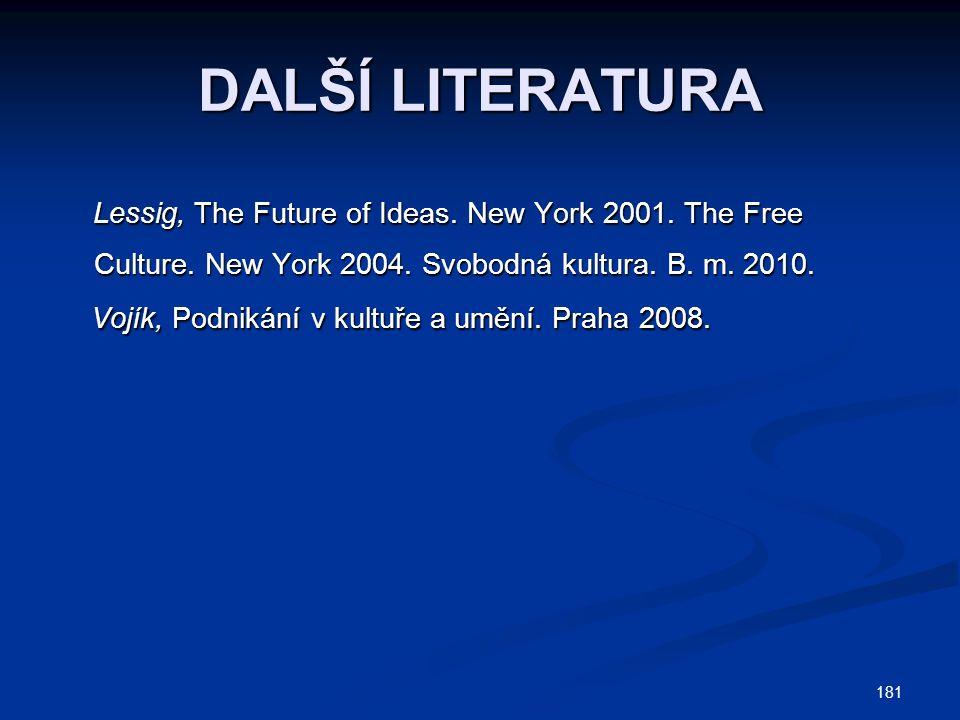 181 DALŠÍ LITERATURA Lessig, The Future of Ideas.New York 2001.