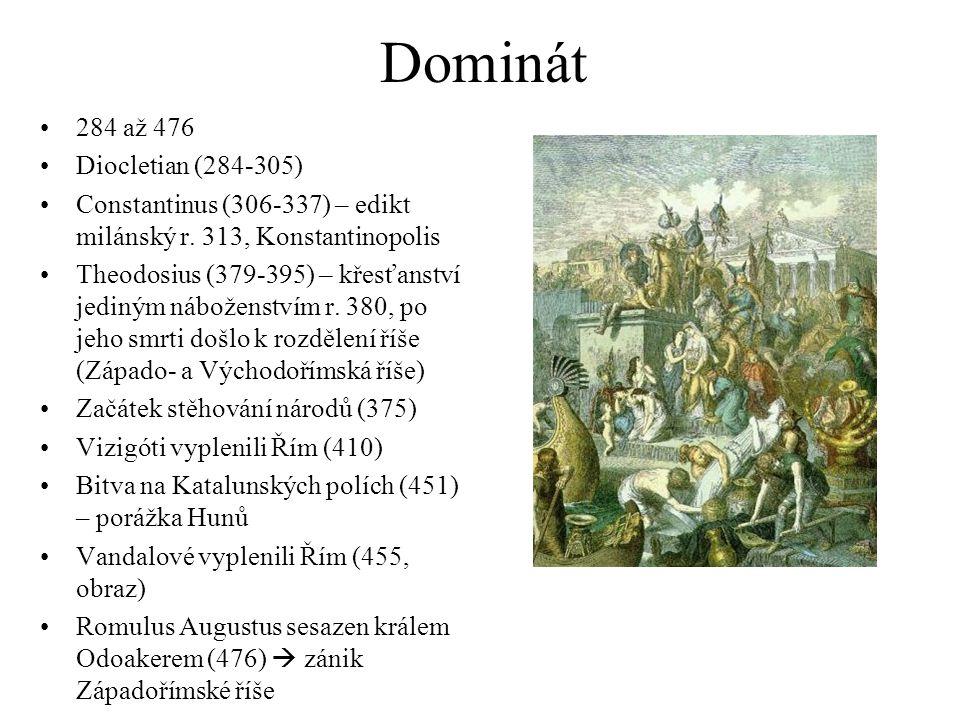 Dominát 284 až 476 Diocletian (284-305) Constantinus (306-337) – edikt milánský r. 313, Konstantinopolis Theodosius (379-395) – křesťanství jediným ná
