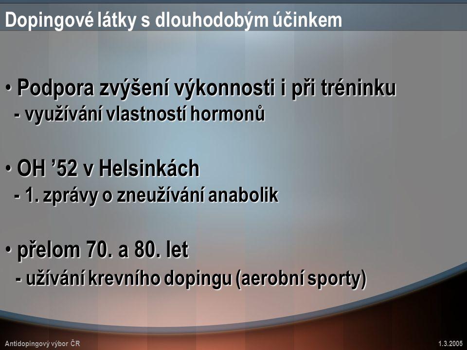 Antidopingový výbor ČR1.3.2005 Dopingové látky s dlouhodobým účinkem Podpora zvýšení výkonnosti i při tréninku - využívání vlastností hormonů Podpora