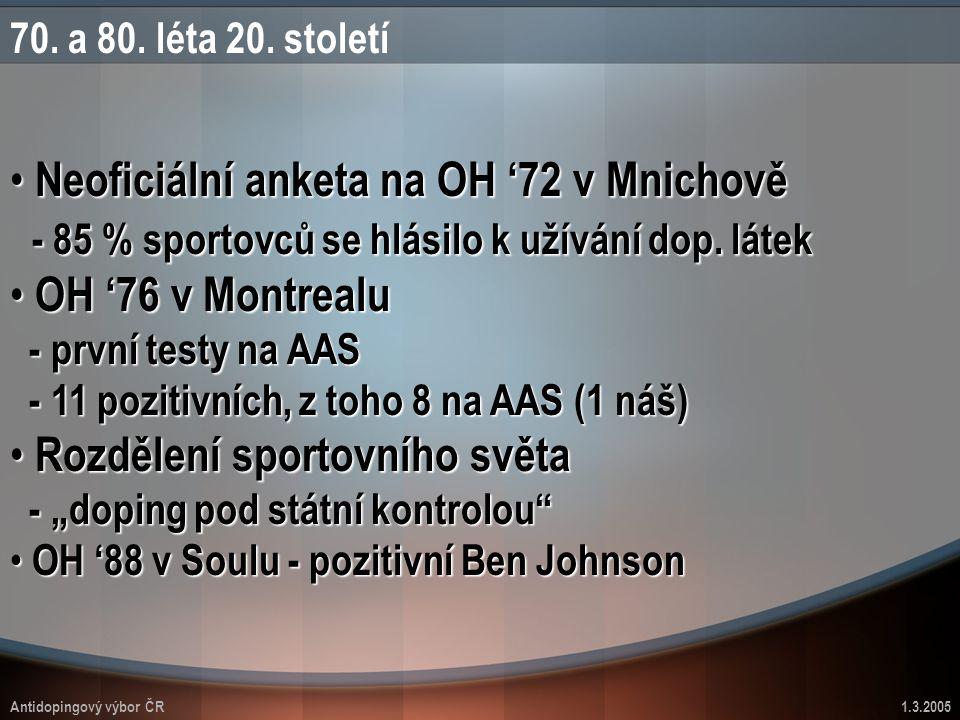 Antidopingový výbor ČR1.3.2005 70. a 80. léta 20. století Neoficiální anketa na OH '72 v Mnichově - 85 % sportovců se hlásilo k užívání dop. látek Neo