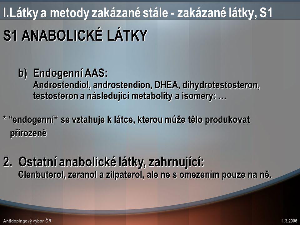 Antidopingový výbor ČR1.3.2005 S1 ANABOLICKÉ LÁTKY I.Látky a metody zakázané stále - zakázané látky, S1 b)Endogenní AAS: Androstendiol, androstendion,