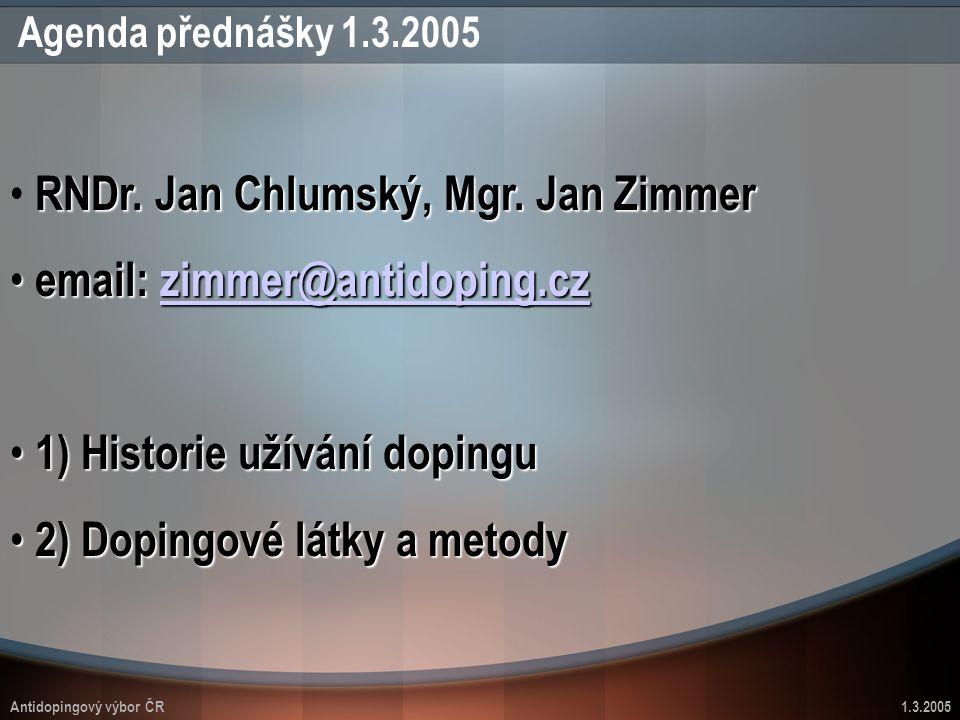 Antidopingový výbor ČR1.3.2005 Agenda přednášky 1.3.2005 RNDr. Jan Chlumský, Mgr. Jan Zimmer email: zimmer@antidoping.cz email: zimmer@antidoping.czzi