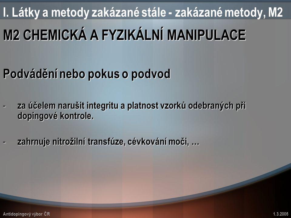 Antidopingový výbor ČR1.3.2005 I. Látky a metody zakázané stále - zakázané metody, M2 M2 CHEMICKÁ A FYZIKÁLNÍ MANIPULACE Podvádění nebo pokus o podvod