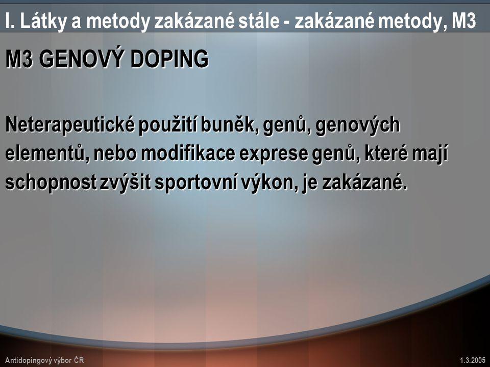 Antidopingový výbor ČR1.3.2005 I. Látky a metody zakázané stále - zakázané metody, M3 M3 GENOVÝ DOPING Neterapeutické použití buněk, genů, genových el