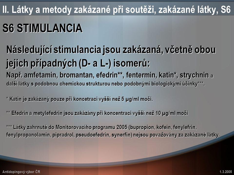 Antidopingový výbor ČR1.3.2005 II. Látky a metody zakázané při soutěži, zakázané látky, S6 S6 STIMULANCIA Následující stimulancia jsou zakázaná, včetn