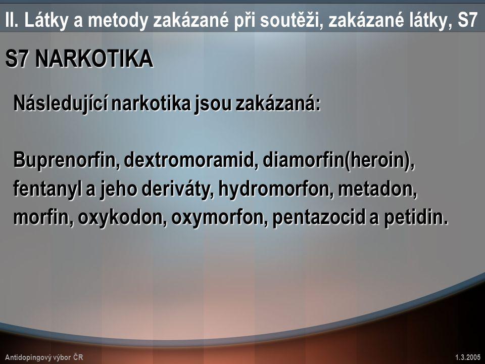 Antidopingový výbor ČR1.3.2005 II. Látky a metody zakázané při soutěži, zakázané látky, S7 S7 NARKOTIKA Následující narkotika jsou zakázaná: Buprenorf