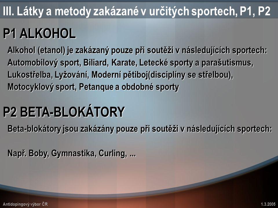 Antidopingový výbor ČR1.3.2005 III. Látky a metody zakázané v určitých sportech, P1, P2 P1 ALKOHOL P2 BETA-BLOKÁTORY Alkohol (etanol) je zakázaný pouz