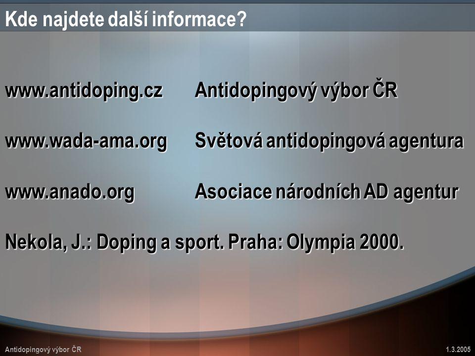 Antidopingový výbor ČR1.3.2005 Kde najdete další informace? www.antidoping.czAntidopingový výbor ČR www.wada-ama.orgSvětová antidopingová agentura www
