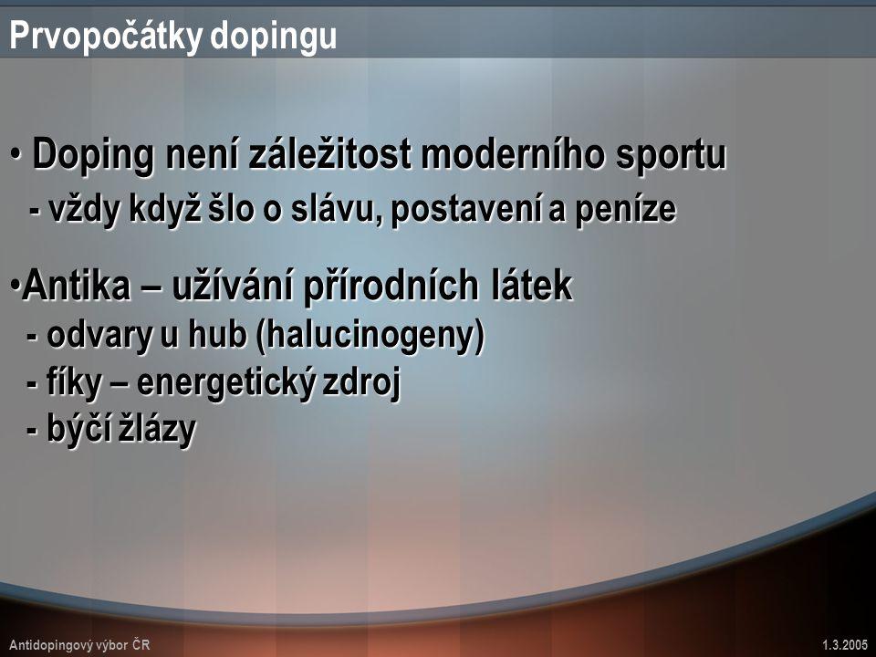 Antidopingový výbor ČR1.3.2005 Prvopočátky dopingu Doping není záležitost moderního sportu - vždy když šlo o slávu, postavení a peníze Doping není zál