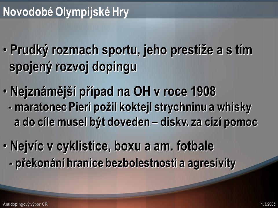 Antidopingový výbor ČR1.3.2005 Novodobé Olympijské Hry Prudký rozmach sportu, jeho prestiže a s tím spojený rozvoj dopingu Prudký rozmach sportu, jeho