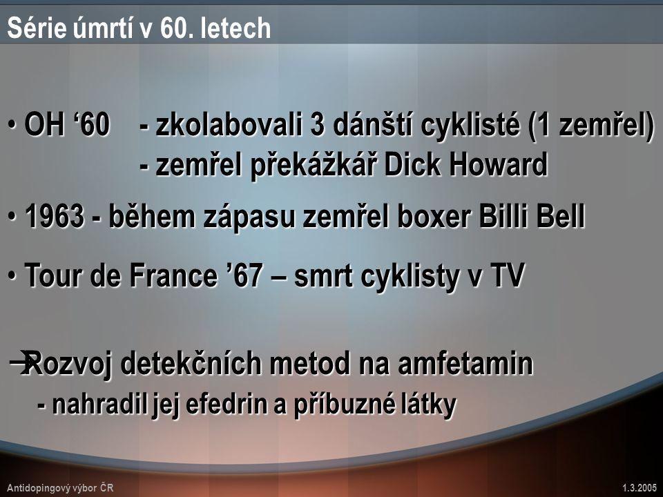 Antidopingový výbor ČR1.3.2005 Série úmrtí v 60. letech OH '60 - zkolabovali 3 dánští cyklisté (1 zemřel) - zemřel překážkář Dick Howard OH '60 - zkol