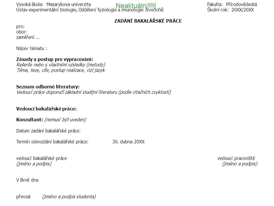Neaktuální!!!! Vysoká škola: Masarykova univerzita Fakulta: Přírodovědecká Ústav experimentální biologie, Oddělení fyziologie a imunologie živočichů Š
