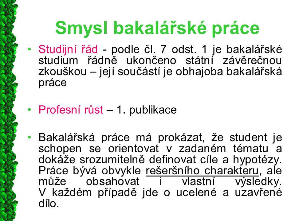 Smysl bakalářské práce Studijní řád - podle čl. 7 odst. 1 je bakalářské studium řádně ukončeno státní závěrečnou zkouškou – její součástí je obhajoba