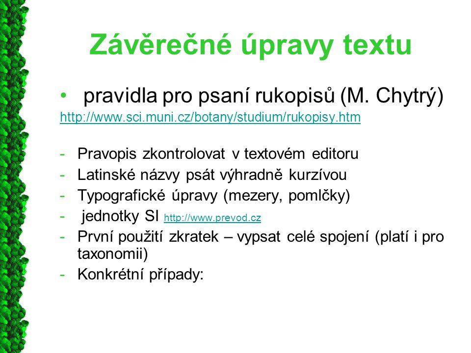 Závěrečné úpravy textu pravidla pro psaní rukopisů (M. Chytrý) http://www.sci.muni.cz/botany/studium/rukopisy.htm -Pravopis zkontrolovat v textovém ed
