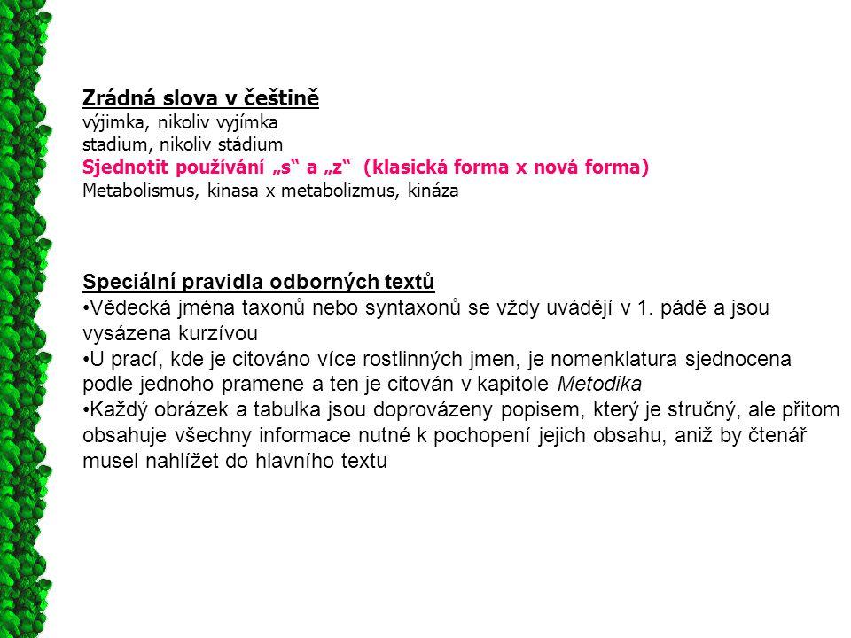"""Zrádná slova v češtině výjimka, nikoliv vyjímka stadium, nikoliv stádium Sjednotit používání """"s a """"z (klasická forma x nová forma) Metabolismus, kinasa x metabolizmus, kináza Speciální pravidla odborných textů Vědecká jména taxonů nebo syntaxonů se vždy uvádějí v 1."""
