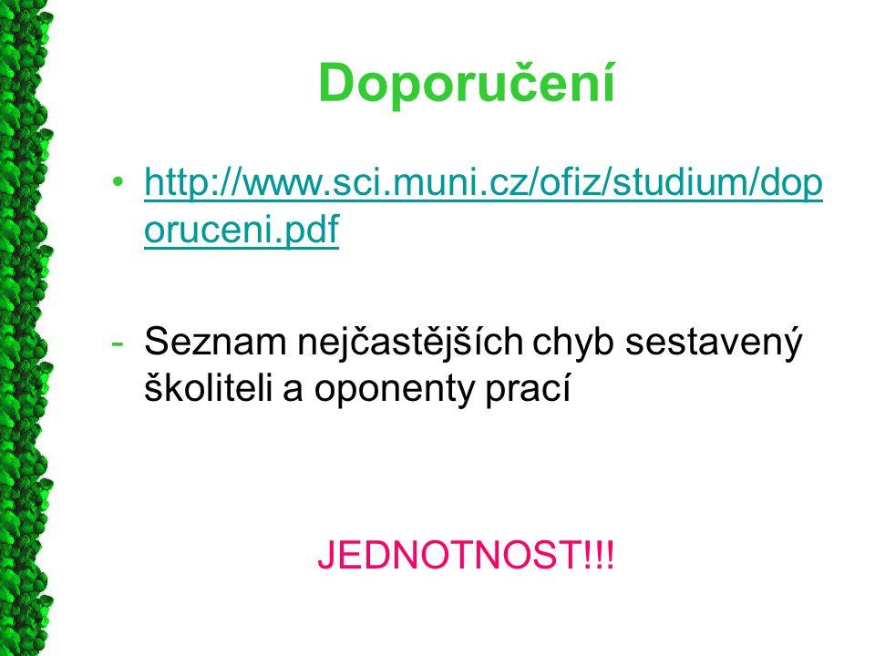 Doporučení http://www.sci.muni.cz/ofiz/studium/dop oruceni.pdfhttp://www.sci.muni.cz/ofiz/studium/dop oruceni.pdf -Seznam nejčastějších chyb sestavený školiteli a oponenty prací JEDNOTNOST!!!