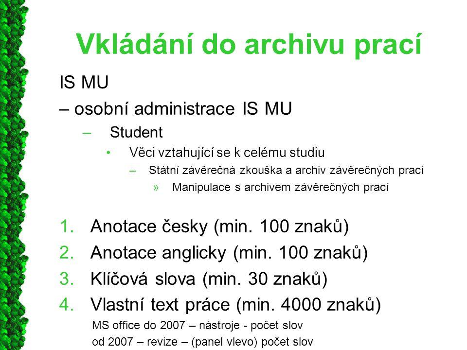 Vkládání do archivu prací IS MU – osobní administrace IS MU –Student Věci vztahující se k celému studiu –Státní závěrečná zkouška a archiv závěrečných prací »Manipulace s archivem závěrečných prací 1.Anotace česky (min.