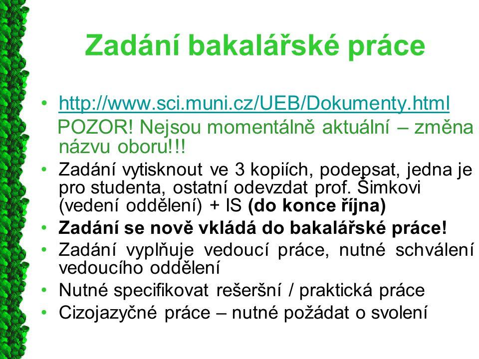 Zadání bakalářské práce http://www.sci.muni.cz/UEB/Dokumenty.html POZOR! Nejsou momentálně aktuální – změna názvu oboru!!! Zadání vytisknout ve 3 kopi