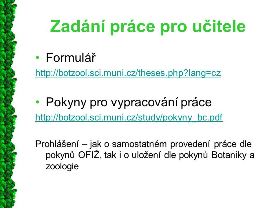 Zadání práce pro učitele Formulář http://botzool.sci.muni.cz/theses.php?lang=cz Pokyny pro vypracování práce http://botzool.sci.muni.cz/study/pokyny_b