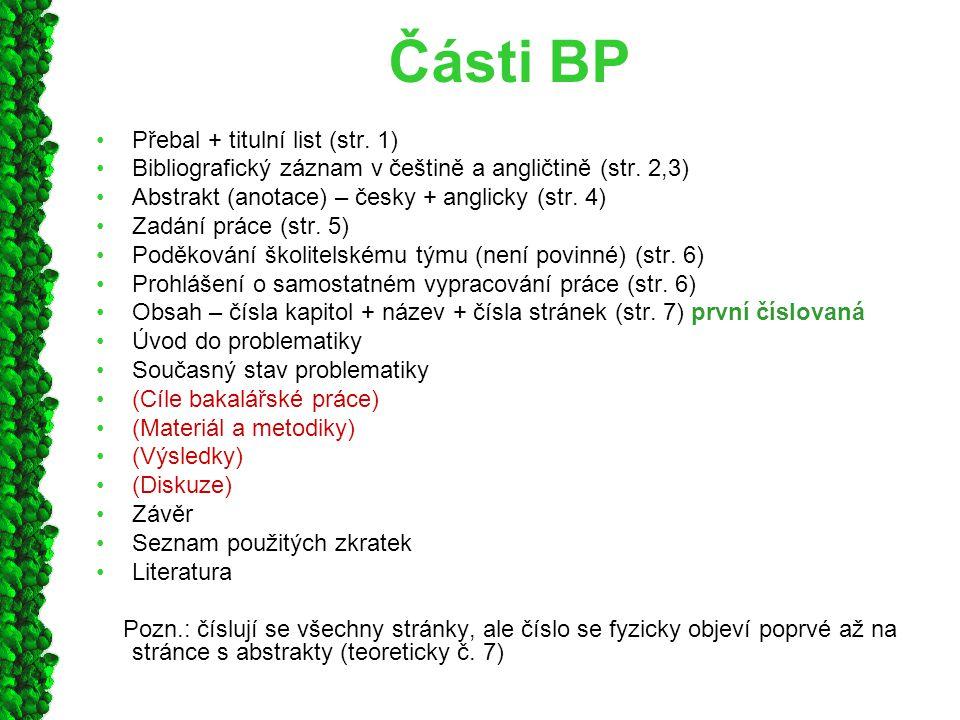Části BP Přebal + titulní list (str. 1) Bibliografický záznam v češtině a angličtině (str. 2,3) Abstrakt (anotace) – česky + anglicky (str. 4) Zadání