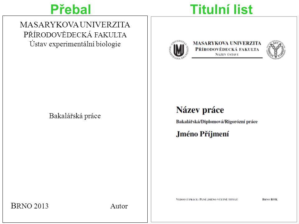 Přebal Titulní list MASARYKOVA UNIVERZITA P ŘÍRODOVĚDECKÁ FAKULTA Ústav experimentální biologie Bakalářská práce B RNO 2013 Autor