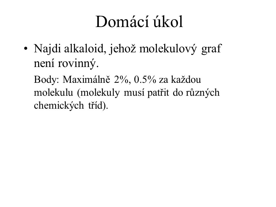 Domácí úkol Najdi alkaloid, jehož molekulový graf není rovinný.
