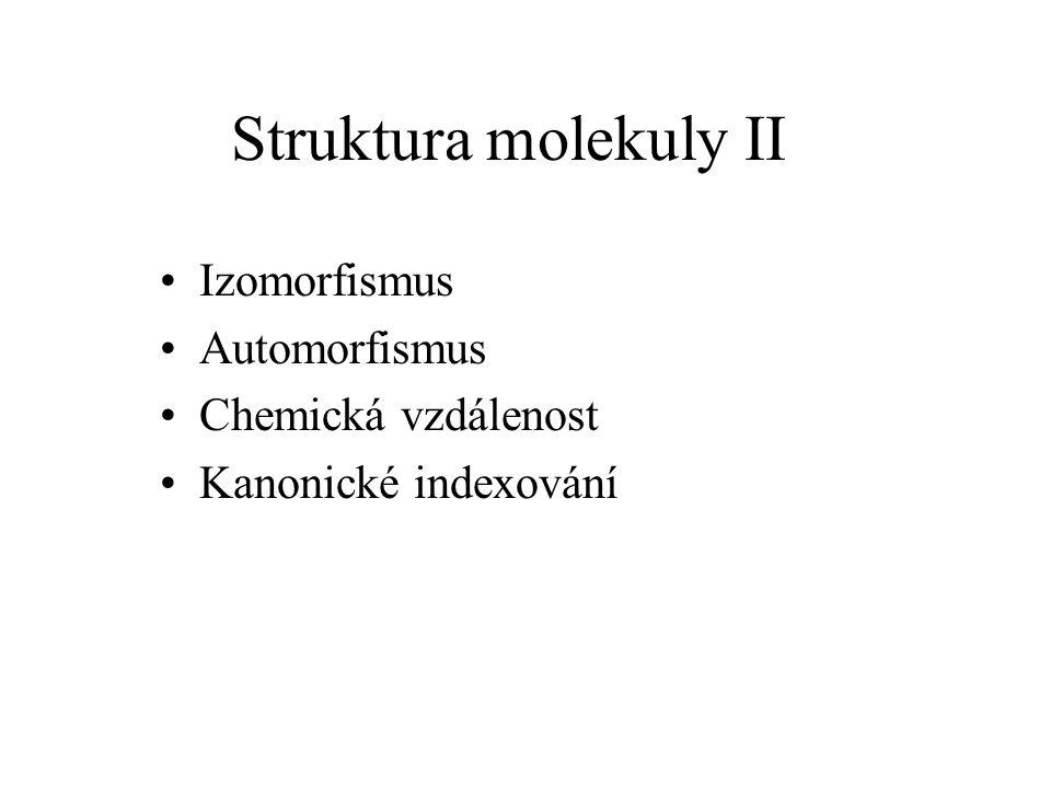 Struktura molekuly II Izomorfismus Automorfismus Chemická vzdálenost Kanonické indexování