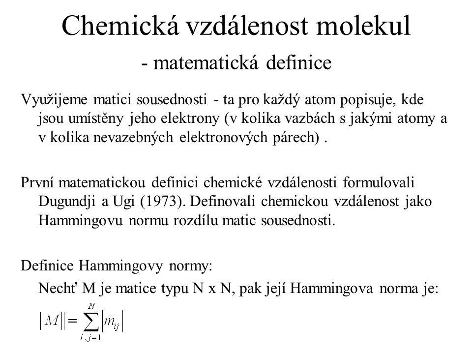 Chemická vzdálenost molekul - matematická definice Využijeme matici sousednosti - ta pro každý atom popisuje, kde jsou umístěny jeho elektrony (v kolika vazbách s jakými atomy a v kolika nevazebných elektronových párech).