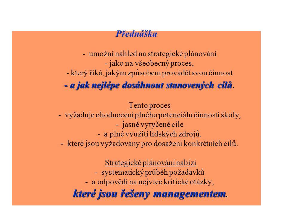 - a jak nejlépe dosáhnout stanovených cílů které jsou řešeny managementem.