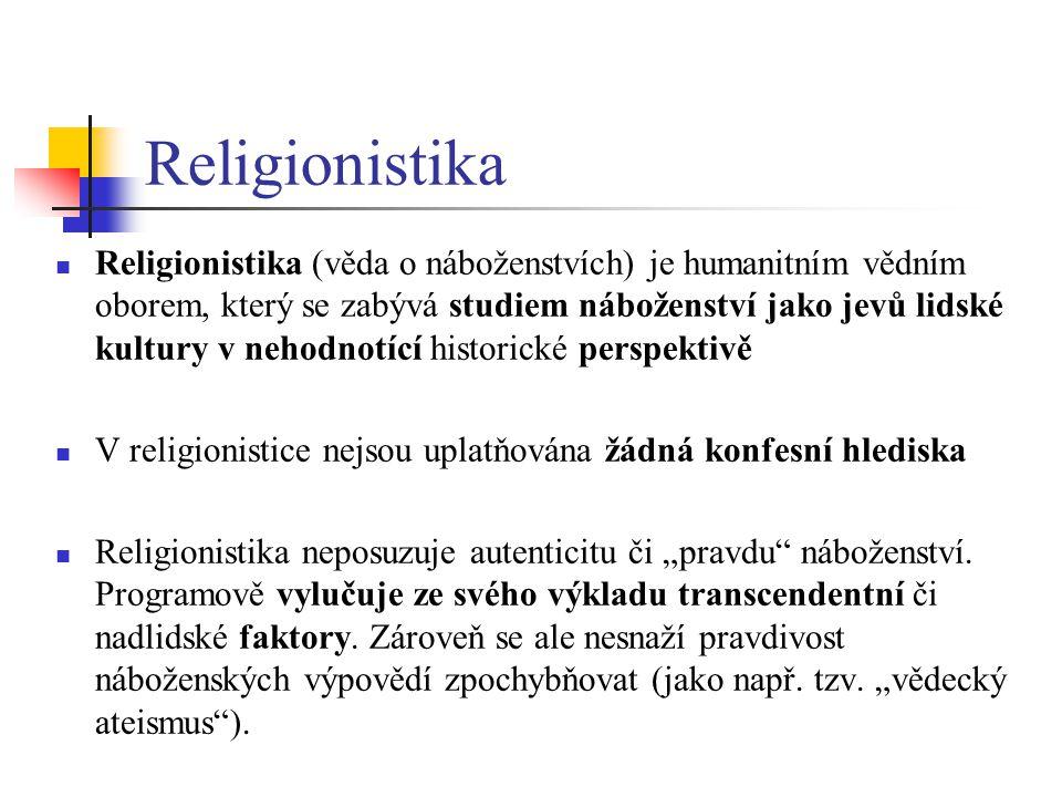 """Religionistika Religionistika (věda o náboženstvích) je humanitním vědním oborem, který se zabývá studiem náboženství jako jevů lidské kultury v nehodnotící historické perspektivě V religionistice nejsou uplatňována žádná konfesní hlediska Religionistika neposuzuje autenticitu či """"pravdu náboženství."""
