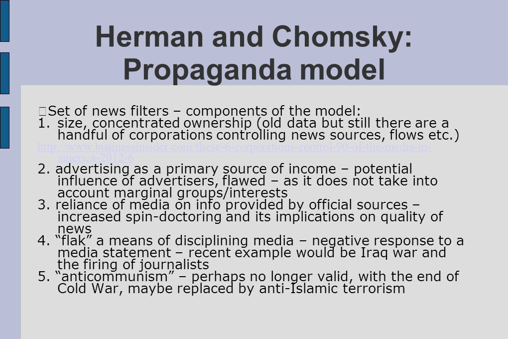 Herman and Chomsky: Propaganda model Set of news filters – components of the model: 1.size, concentrated ownership (old data but still there are a han