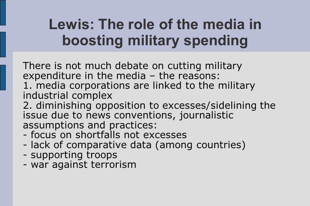 Lewis: The role of the media in boosting military spending There is not much debate on cutting military expenditure in the media – the reasons: 1. med