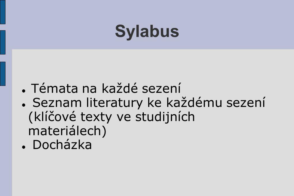 Témata na každé sezení Seznam literatury ke každému sezení (klíčové texty ve studijních materiálech) Docházka Sylabus