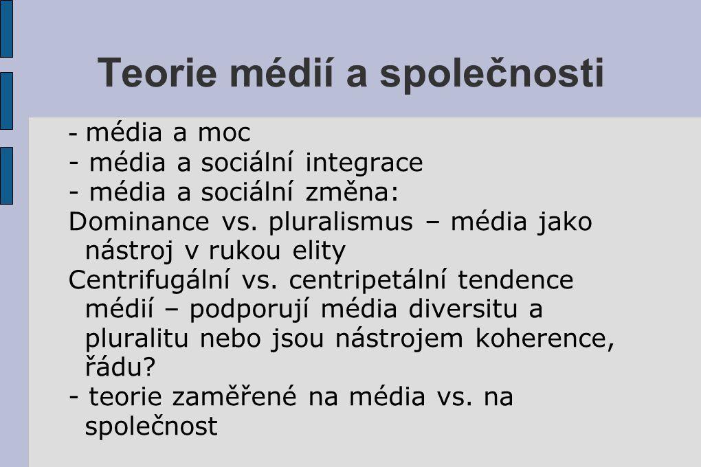 Teorie médií a společnosti - média a moc - média a sociální integrace - média a sociální změna: Dominance vs. pluralismus – média jako nástroj v rukou