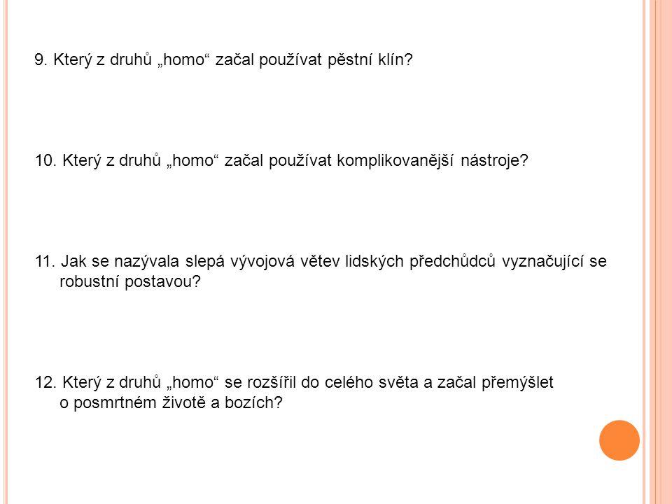 """9. Který z druhů """"homo začal používat pěstní klín."""