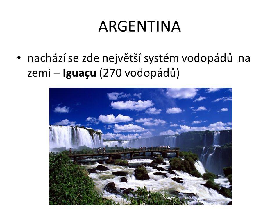 ARGENTINA nachází se zde největší systém vodopádů na zemi – Iguaçu (270 vodopádů)