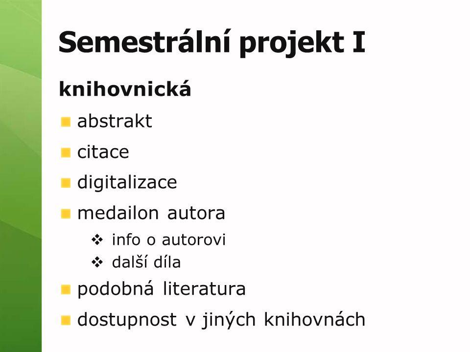 Semestrální projekt I knihovnická abstrakt citace digitalizace medailon autora  info o autorovi  další díla podobná literatura dostupnost v jiných knihovnách