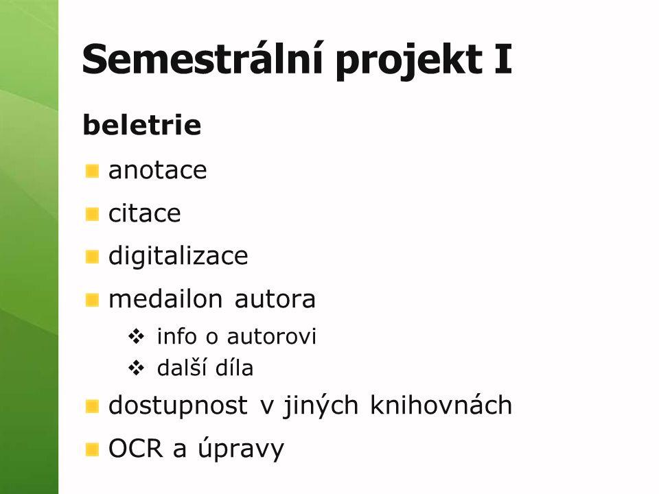 Semestrální projekt I beletrie anotace citace digitalizace medailon autora  info o autorovi  další díla dostupnost v jiných knihovnách OCR a úpravy