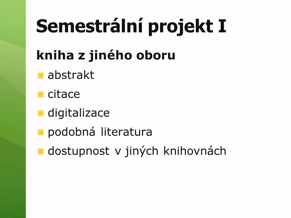 Semestrální projekt I kniha z jiného oboru abstrakt citace digitalizace podobná literatura dostupnost v jiných knihovnách