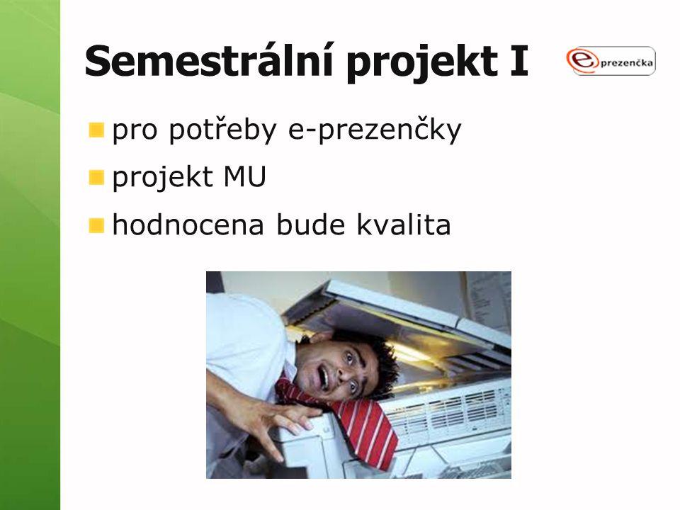 Semestrální projekt I pro potřeby e-prezenčky projekt MU hodnocena bude kvalita