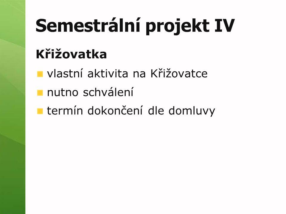 Semestrální projekt IV Křižovatka vlastní aktivita na Křižovatce nutno schválení termín dokončení dle domluvy