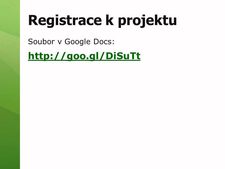 Registrace k projektu Soubor v Google Docs: http://goo.gl/DiSuTt