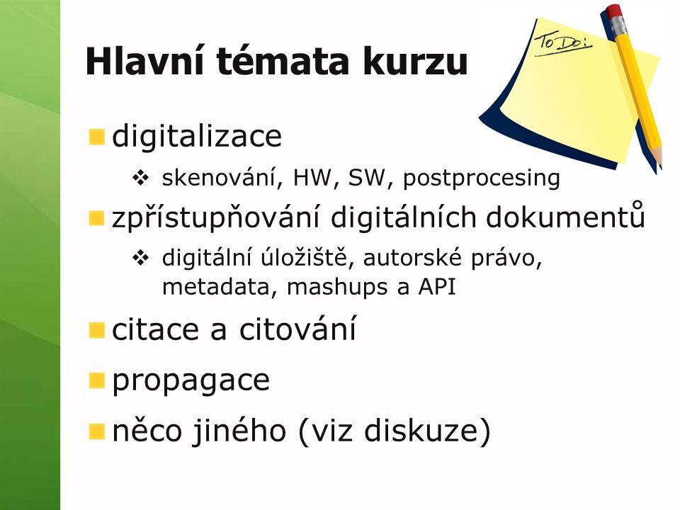 Hlavní témata kurzu digitalizace  skenování, HW, SW, postprocesing zpřístupňování digitálních dokumentů  digitální úložiště, autorské právo, metadata, mashups a API citace a citování propagace něco jiného (viz diskuze)