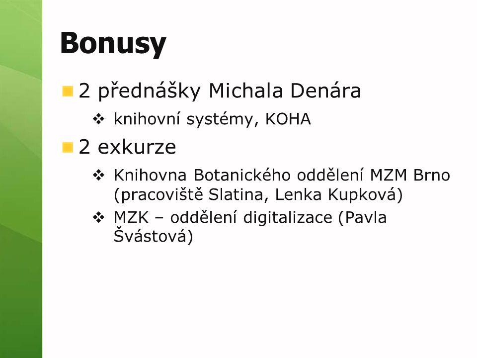 Bonusy 2 přednášky Michala Denára  knihovní systémy, KOHA 2 exkurze  Knihovna Botanického oddělení MZM Brno (pracoviště Slatina, Lenka Kupková)  MZK – oddělení digitalizace (Pavla Švástová)
