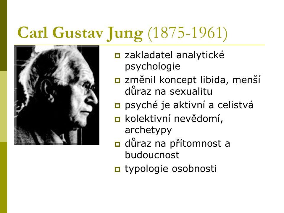 Carl Gustav Jung (1875-1961)  zakladatel analytické psychologie  změnil koncept libida, menší důraz na sexualitu  psyché je aktivní a celistvá  ko