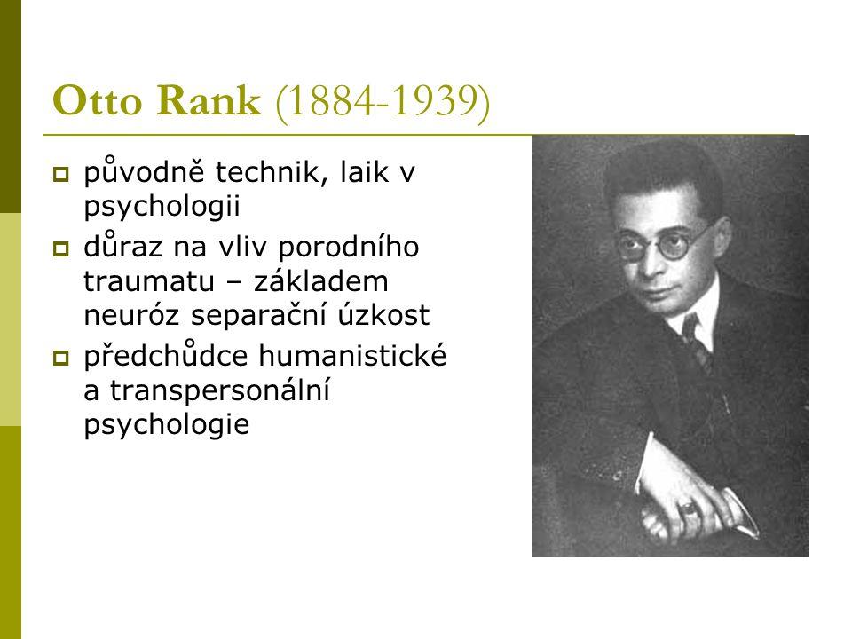 Otto Rank (1884-1939)  původně technik, laik v psychologii  důraz na vliv porodního traumatu – základem neuróz separační úzkost  předchůdce humanis