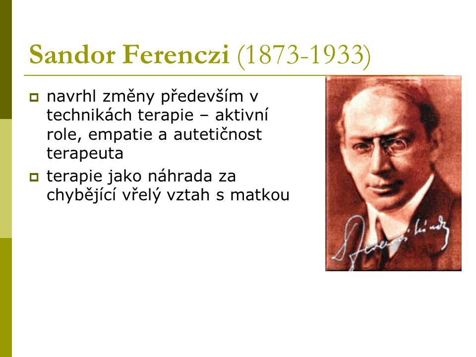 Sandor Ferenczi (1873-1933)  navrhl změny především v technikách terapie – aktivní role, empatie a autetičnost terapeuta  terapie jako náhrada za ch